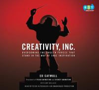 Creativity, Inc. : overcoming the unseen forces that stand in the way of true inspiration (AUDIOBOOK)
