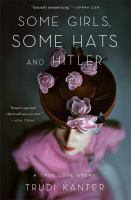 Some girls, some hats and Hitler : a true love story
