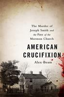 American crucifixion : the murder of Joseph Smith and the fate of the Mormon church