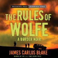 The rules of Wolfe : a border noir (AUDIOBOOK)