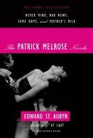 The Patrick Melrose novels : Never mind, Bad news, Some hope, and Mother's milk