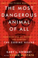 The most dangerous animal of all : searching for my father...and finding the Zodiac Killer
