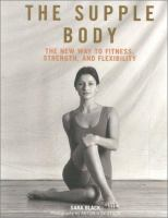 The supple body : the new way to fitness, strength, and flexibility