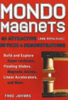 Mondo magnets : 40 attractive (and repulsive) devices & demonstrations