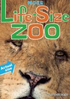 More life-size zoo : lion, hippopotamus, polar bear and more, an all new actual-size animal encyclopedia