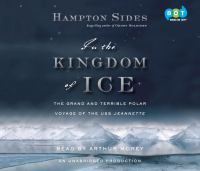 In the kingdom of ice : the grand and terrible polar voyage of the U.S.S. Jeannette (AUDIOBOOK)