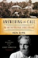 Answering the call : the doctor who made Africa his life : the remarkable story of Albert Schweitzer