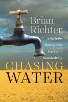 Chasing water : a guide for moving from scarcity to sustainability