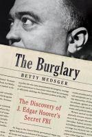 The burglary : the discovery of J. Edgar Hoover's secret FBI