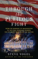 Through the perilous fight : from the burning of Washington to the Star-spangled banner : the six weeks that saved the nation