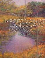 Painting the impressionist landscape : lessons in interpreting light and color