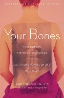 Your bones : how you can prevent osteoporosis & have strong bones for life-naturally