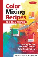 Color mixing recipes : for oil and acrylic : mixing recipes for more than 450 color combinations