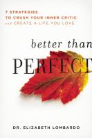 Better than perfect : 7 strategies to crush your inner critic and create a life you love
