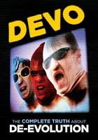 Devo : the complete truth about de-evolution