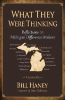 What they were thinking : reflections on Michigan difference-makers : a memoir