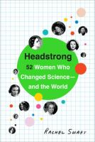 Headstrong : 52 women who changed science-- and the world