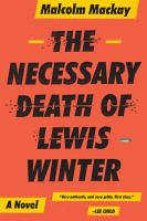 The necessary death of Lewis Winter : a novel