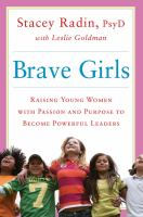 Brave girls : raising young women with passion and purpose to become powerful leaders