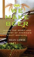 We make beer : inside the spirit and artistry of America's craft brewers (LARGE PRINT)