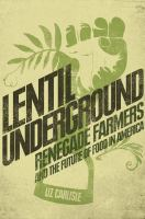 Lentil underground : renegade farmers and the future of food in America