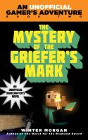The mystery of the griefer's mark : a Minecraft gamer's adventure. book two