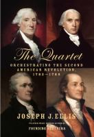 The quartet : orchestrating the second American Revolution, 1783-1789