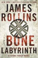 The bone labyrinth : a Sigma Force novel