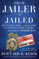 From jailer to jailed : my journey from correction and police commissioner to inmate 84888-054
