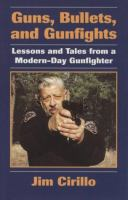 Guns, bullets, and gunfights : lessons and tales from a modern-day gunfighter