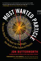 Most Wanted Particle : The Inside Story of the Hunt for the Higgs, the Heart of the Future of Physics.