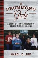 The Drummond Girls : a story of fierce friendship beyond time and chance