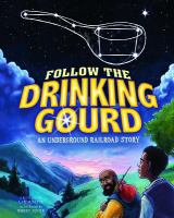 Follow the drinking gourd : an Underground Railroad story