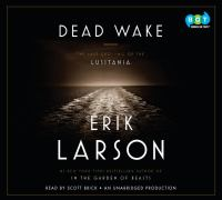 Dead wake : the last crossing of the Lusitania (AUDIOBOOK)