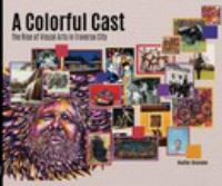 A colorful cast : the rise of visual arts in Traverse City