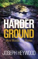 Harder ground : more woods cop stories