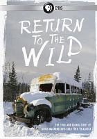 Return to the wild : the Chris McCandless story