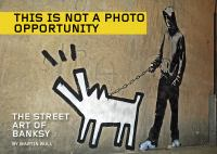 This is not a photo opportunity : the street art of Banksy
