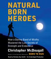 Natural born heroes : [how a daring band of misfits mastered the lost secrets of strength and endurance] (AUDIOBOOK)