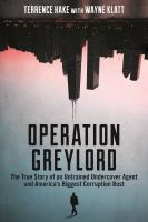 Operation Greylord : the true story of an untrained undercover agent and America's biggest corruption bust