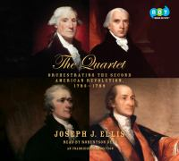 The quartet : orchestrating the second American revolution, 1783-1789 (AUDIOBOOK)