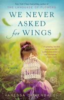 We never asked for wings : a novel