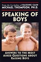 Speaking of boys : answers to the most-asked questions about raising sons