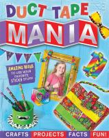 Duct tape mania : crafts, activities, facts, and fun!