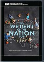 The weight of the nation for kids : [kids taking on obesity]