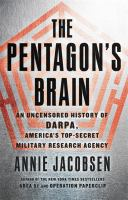 The Pentagon's brain : an uncensored history of DARPA, America's top secret military research agency