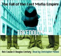 Takedown : the fall of the last Mafia empire (AUDIOBOOK)