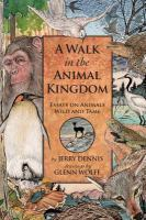 A walk in the animal kingdom : essays on animals wild and tame