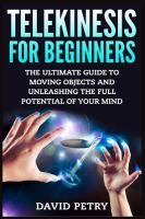 Telekinesis for Beginners : the ultimate guide to moving objects and unleashing the full potential of your mind