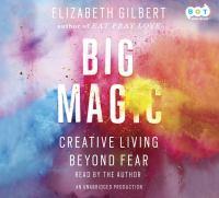 Big magic : creative living beyond fear (AUDIOBOOK)